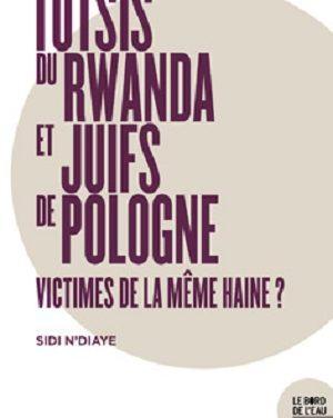 LIVRE : « Tutsis du Rwanda et Juifs de Pologne : Victimes de la Même Haine ?