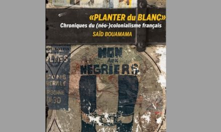 Introduction à l'ouvrage de Saïd Bouamama : « PLANTER du BLANC »