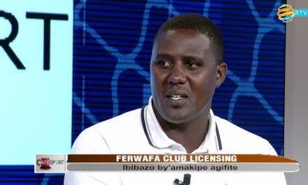 CAFE SPORT: FERWAFA CLUB LICENSING ntivugwaho rumwe