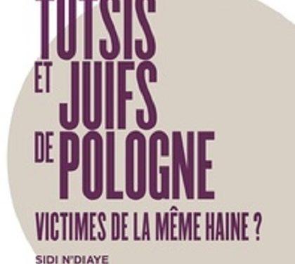 LIVRE : [Ba]Tutsi du Rwanda et Juifs de Pologne, Victimes de la Même Haine ?
